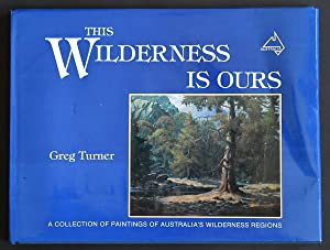 This Wilderness is Ours: A collection of paintings of Australia's wilderness regions
