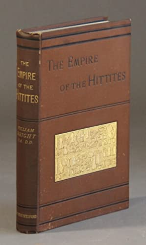 The empire of the Hittites . With decipherment of Hittite inscriptions by Prof. A.H. Sayce, LL. D...