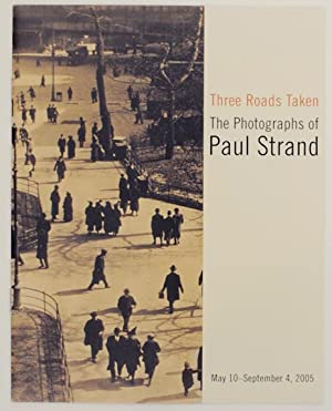 Three Roads Taken: The Photographs of Paul: STRAND, Paul and