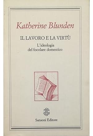 Il lavoro e la virtù L'ideologia del: Katherine Blunden