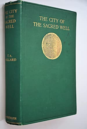 The city of the sacred well : being a narrative of the discoveries and excavations of Edward Herb...