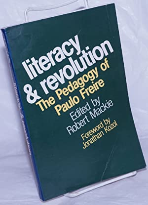 Literacy & revolution, the pedagogy of Paulo Freire. Foreword by Jonathan Kozol