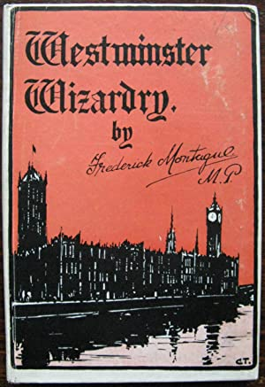 Westminster Wizardry by Frederick Montague M.P. Circa: Frederick Montague M.P.