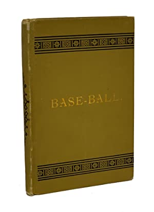 Base-Ball: How to Become a Player, With the Origin, History, and Expansion of the Game