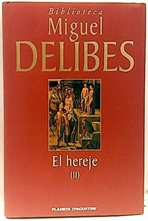 EL HEREJE VOL II: DELIBES, MIGUEL
