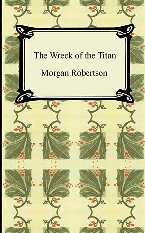 The Wreck of the Titan, or Futility: Morgan Robertson