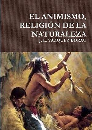 EL ANIMISMO, RELIGIÓN DE LA NATURALEZA: J. L. VÁZQUEZ