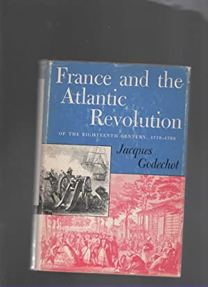FRANCE AND THE ATLANTIC REVOLUTION OF THE: Jacques Godechot
