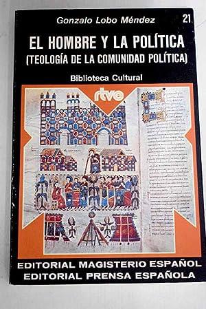 El hombre y la politica: (Teología de: Lobo Méndez, Gonzalo