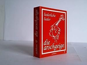 Die Arschgeige. Liederliche Lieder: Schmeckenbecher, Erich (Hrsg.)