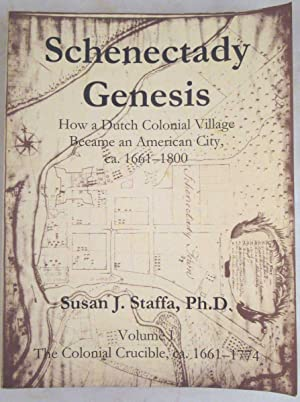 Schenectady Genesis: How a Dutch Colonial Village Became an American City, ca. 1661-1800, Volume ...