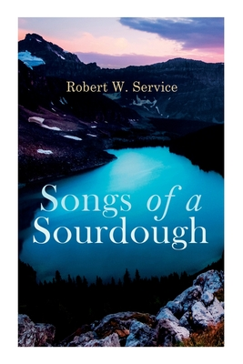 Songs of a Sourdough (Paperback or Softback): Service, Robert W.