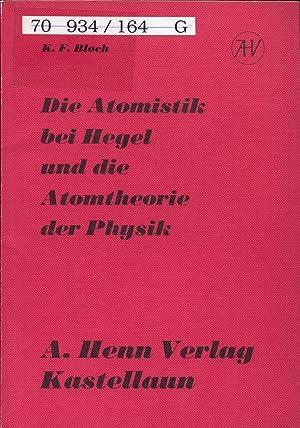Die Atomistik bei Hegel und die Atomtheorie: Bloch, K. F.: