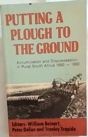 Putting a Plough to the Ground: Accumulation: Beinart, William &
