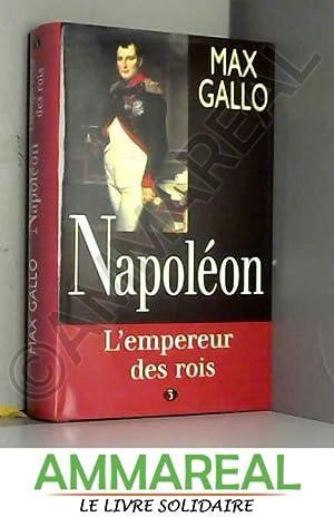 Napoléon, tome 3 : L'Empereur des rois,: Max Gallo