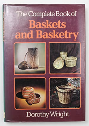 Complete Book of Baskets and Basketry: Wright, Dorothy