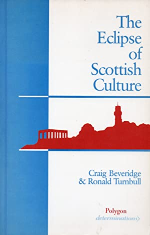 The Eclipse of Scottish Culture: Inferiorism and: Beveridge, Craig; Turnbull,