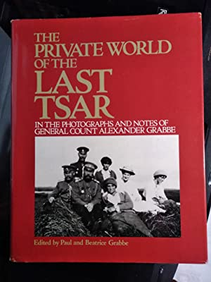 The Private World of the Last Tsar: In the Photographs and Notes of General Count Alexander Grabb...