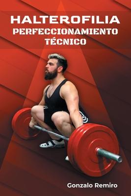 Halterofilia perfeccionamiento t�cnico (Paperback or Softback): Remiro, Gonzalo