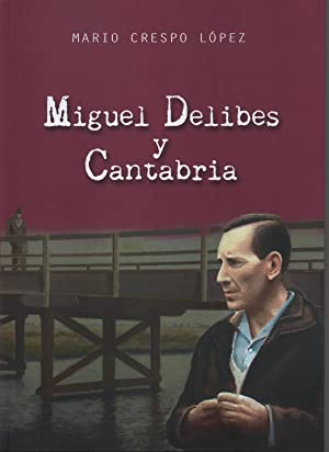 Miguel delibes y cantabria.(biografias): Crespo Lopez, Mario
