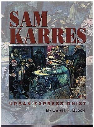 Sam Karres: Urban Expressionist: Bloch, James F.