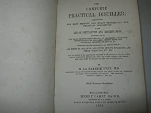 The Complete Practical Distiller: Comprising The Most Perfect And Exact Theoretical And Practical...