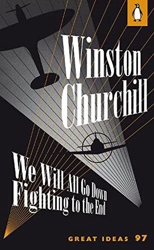 We Will All Go Down Fighting to: Winston Churchill