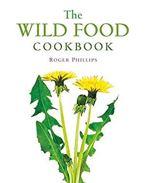 The Wild Food Cookbook: Phillips, Roger