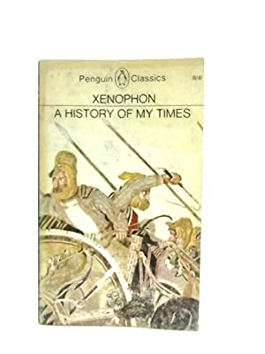 A History of My Times (Hellenica): Xenophon, Rex Warner