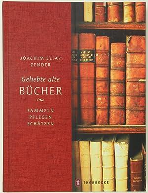 Geliebte alte Bücher. Sammeln, pflegen, schätzen.: Zender, Joachim Elias: