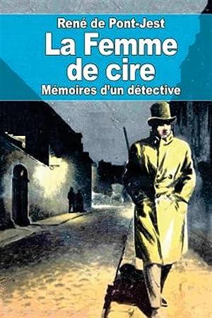 La Femme de Cire: Memoires D'Un Detective: Pont-Jest, Rene De