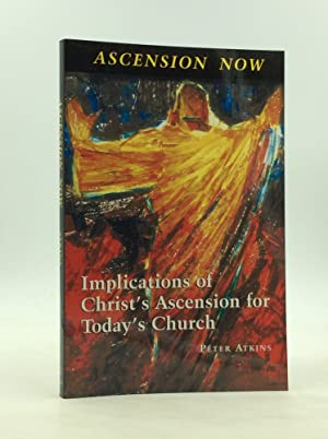 ASCENSION NOW: Implications of Christ's Ascension for Today's Church