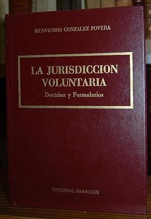LA JURISDICCION VOLUNTARIA. Doctrina y Formularios: GONZALEZ POVEDA, Bienvenido