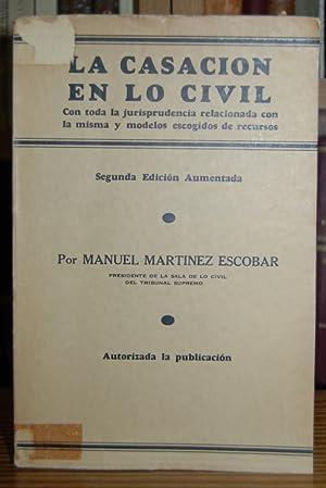 LA CASACION EN LO CIVIL. Con toda: MARTINEZ ESCOBAR, Manuel