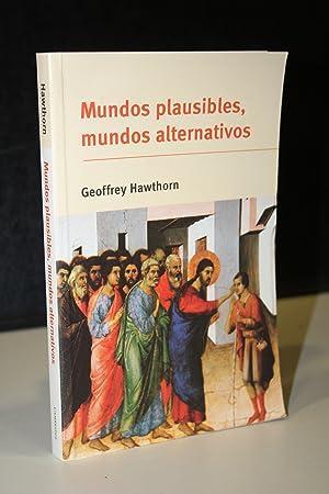 Mundos plausibles, mundos alternativos. Posiblidad y comprensión: Hawthorn, Geoffrey.