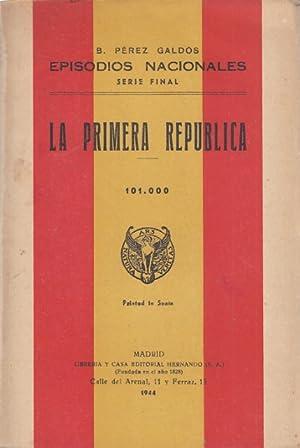 EPISODIOS NACIONALES. SERIE FINAL. LA PRIMERA REPÚBLICA: PÉREZ GALDÓS, BENITO