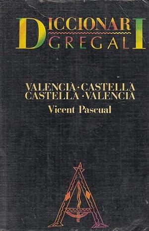 DICCIONARI GREGAL VALENCIÀ-CASTELLÀ CASTELLÀ-VALENCIÀ: PASCUAL, VICENT