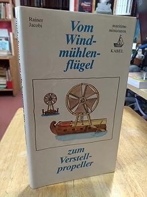 Bild des Verkäufers für Vom Windmühlenflügel zum Verstellpropeller. Von der Entwicklung des Schiffspropellers, mit Zeichnungen von Lore Jacobi. zum Verkauf von NORDDEUTSCHES ANTIQUARIAT