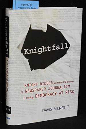 Knightfall; Knight Ridder and How the Erosion of Newspaper Journalism is Putting Democracy at Risk