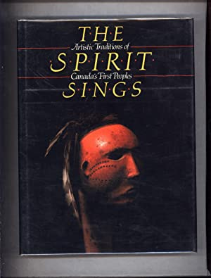 The Spirit Sings / Artistic Traditions of Canada's First Peoples (SIGNED BY THE CURATOR OF ETHNOL...