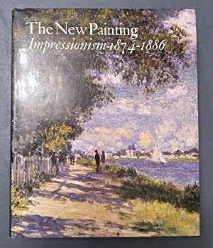 The New Painting: Impressionism, 1874-1886: Moffett, Charles S.
