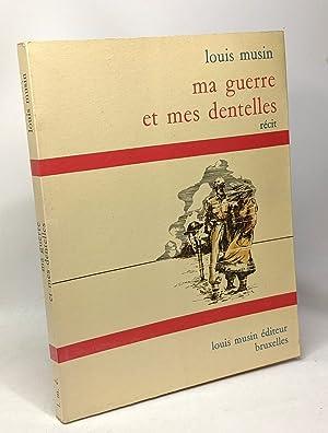 Ma guerre et mes dentelles - récit: Louis Musin
