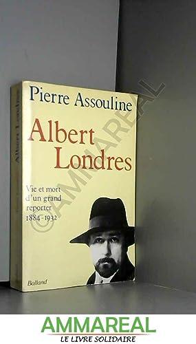 Albert Londres : Vie et mort d'un: Pierre Assouline