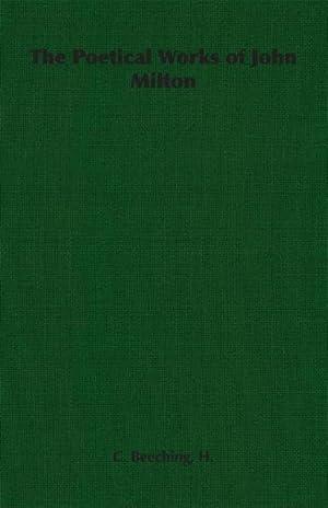 The Poetical Works of John Milton: Beeching, H. C.