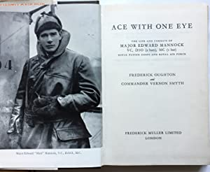 Ace with One Eye. Life & Combats of Major Edward Mannock VC, DSO 2 Bars,MC 1 Bar, Royal Flying Co...