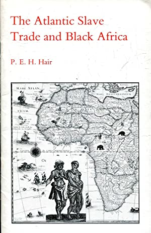 The Atlantic Slave Trade and Black Africa: Hair, P. E.
