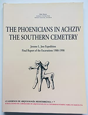 The Phoenicians in Achziv, the Southern Cemetery : Jerome L. Joss Expedition, Final Report of the...