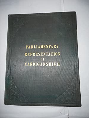 A History Of The Parliamentary Representation Of The County Of Cardigan. And Bound with