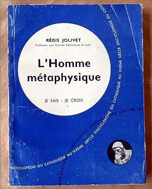 L'Homme Métaphysique. Collection Je sais-Je crois; N°35;: Jolivet (Régis).