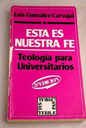 Esta es nuestra fe: teología para universitarios: González-Carvajal Santabárbara, Luis